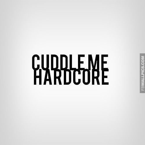 Cuddle Me Hardcore Love Quote Facebook picture