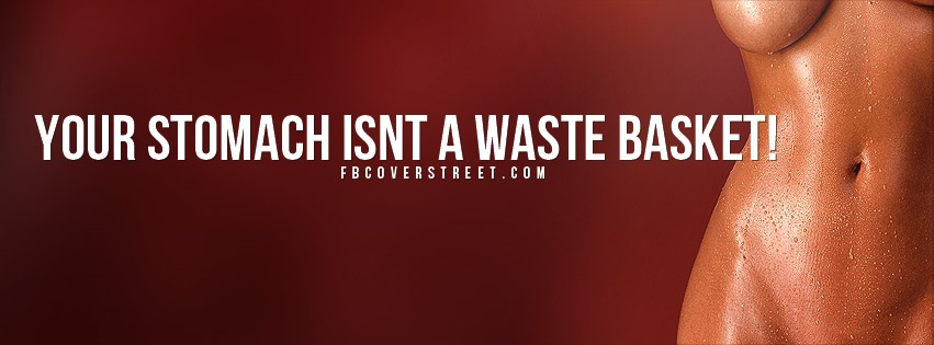 Your Stomach Isnt A Waste Basket Facebook cover
