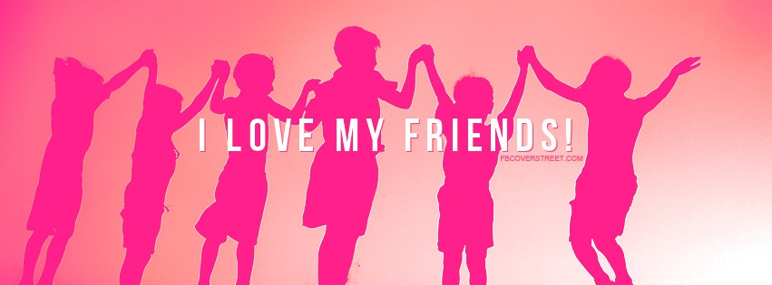 I Love My Friends 2 Facebook Cover - FBCoverStreet.com