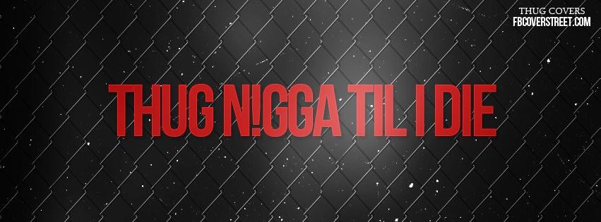 Thug N*gga Til I Die Facebook cover