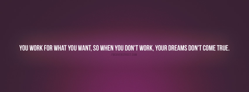 You Work For What You Want Quote Facebook Cover