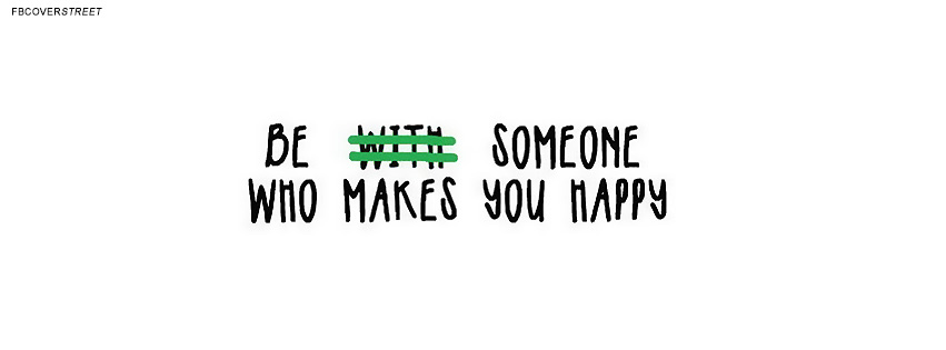 Be Someone Who Makes You Happy Quote  Facebook cover