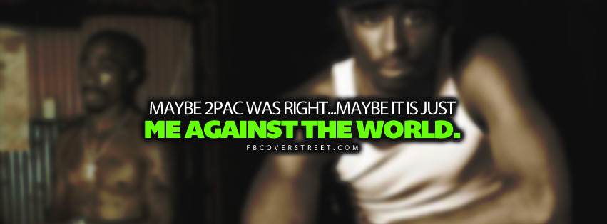 Its Me Against The World Personal 2pac Quote  Facebook cover