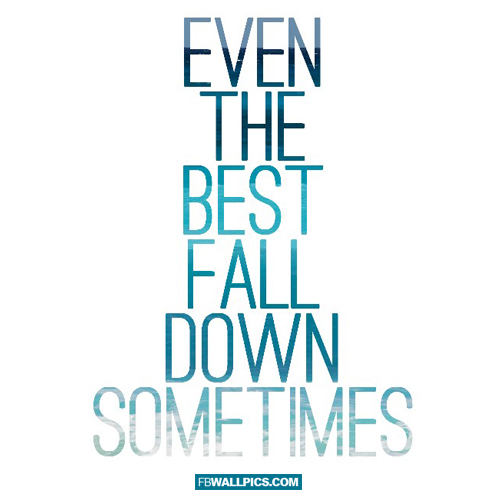 Even The Best Fall Down Sometimes  Facebook picture