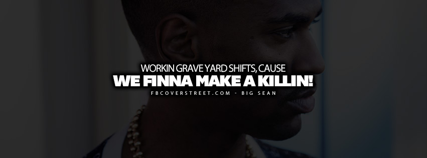 Workin Graveyard Shifts Big Sean Lyrics Quote  Facebook cover
