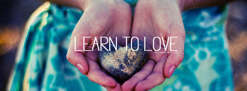 Learn To Love Quote Facebook Cover