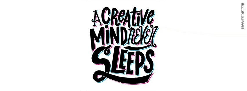 A Creative Mind Never Sleeps  Facebook cover