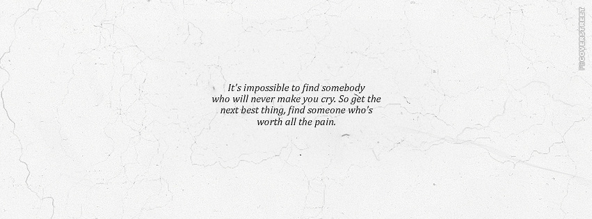 Impossible To Find Someone Who Will Never Make You Cry  Facebook cover