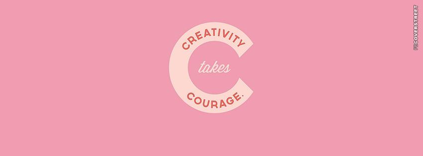 Creativity Takes Courage  Facebook cover