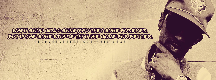 When Good Girls Go Bad Big Sean Quote Facebook Cover Fbcoverstreetcom
