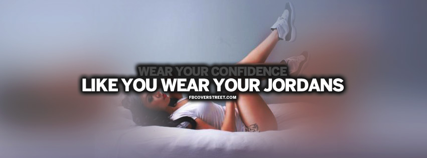 Wear Your Confidence Like Your Jordans Quote Facebook cover