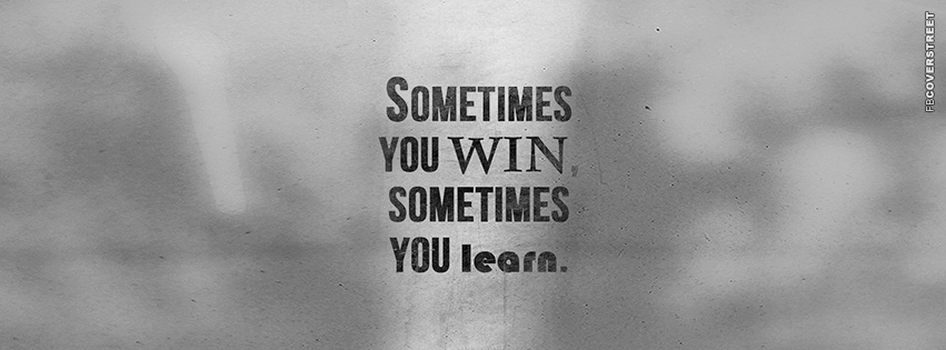 Sometimes You Win Sometimes You Learn Quote  Facebook Cover