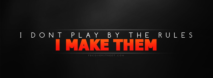 I Dont Play By The Rules Facebook Cover