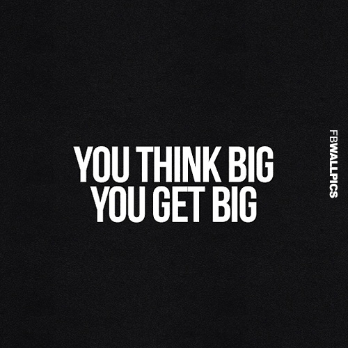 You Think Big You Get Big Quote Facebook picture