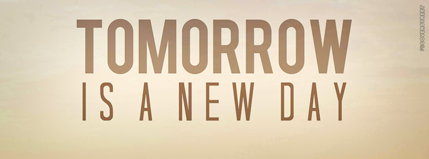 Tomorrow Is A New Day Quote Facebook Cover Fbcoverstreetcom