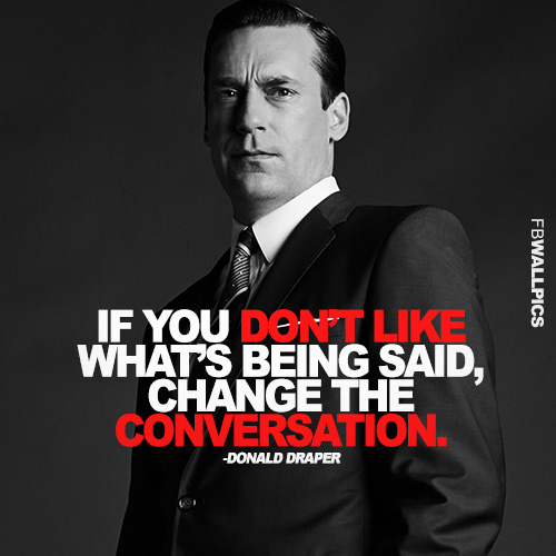 Donald Draper Mad Men Change The Conversation Quote Facebook Pic