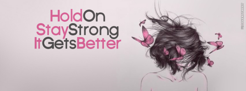 Hold On Stay Strong It Gets Better  Facebook cover