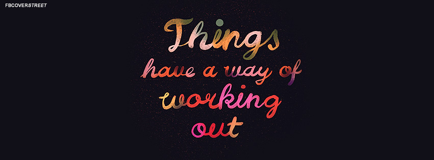 Things Have A Way Of Working Out Quote Facebook Cover