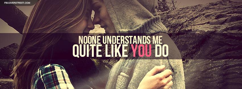 Noone Understands Me Like You Do Facebook Cover