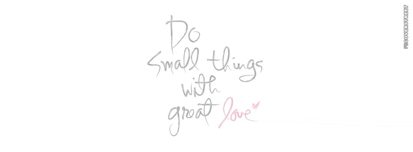 Do Small Things With Great Love  Facebook Cover