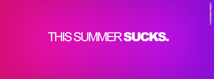 This Summer Sucks Girly Summer Quote Facebook Cover