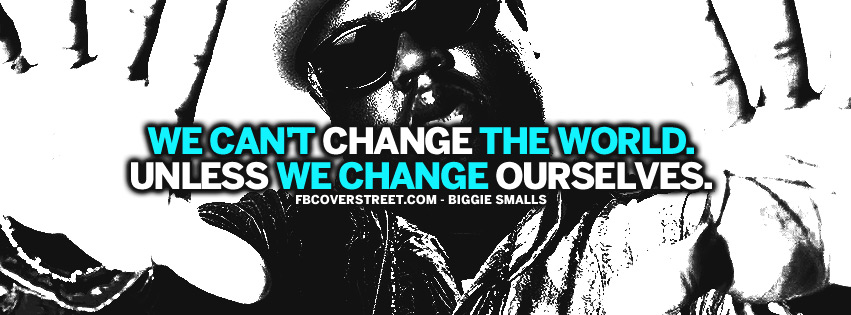 We Cant Change The World Biggie Smalls Quote Facebook Cover