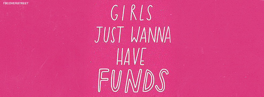 Girls Just Wanna Have Funds Quote Facebook cover