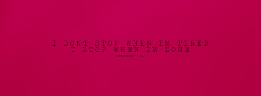 I Stop When Im Done Facebook Cover
