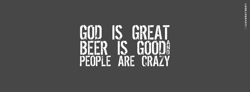 Good Is Great Beer Is Good People Are Crazy  Facebook Cover