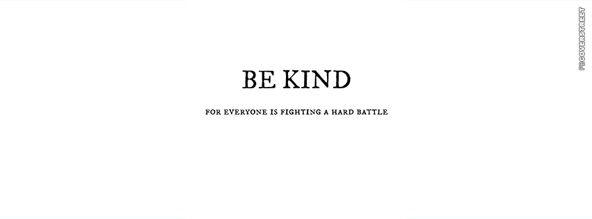 Be Kind Everyone Is Fighting A Hard Battle  Facebook cover