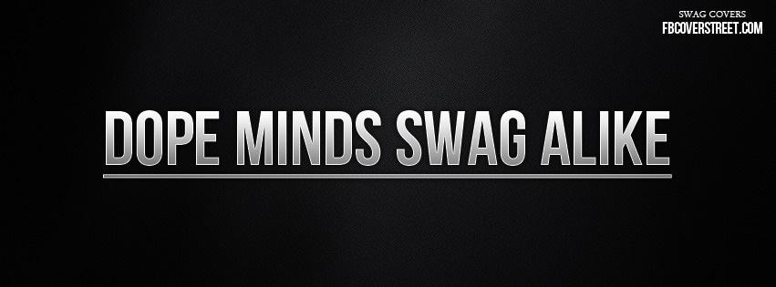 Dope Minds Swag Alike Facebook Cover