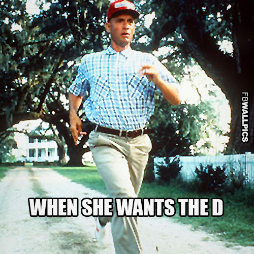 Forrest Gump When She Wants The D Meme Facebook Pic