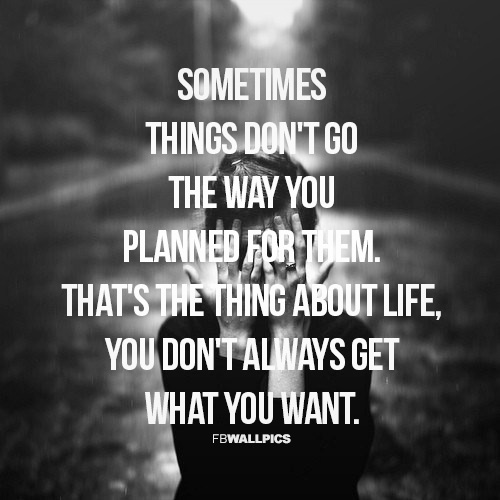 Things Dont Go The Way You Planned Them Quote Facebook picture