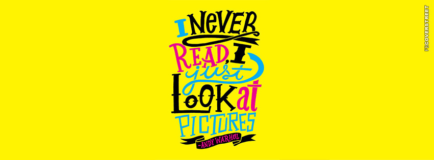 I Never Read I Just Look At The Pictures Andy Warhol Quote  Facebook cover