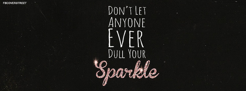 dont ever let anyone dull your sparkle quote facebook cover