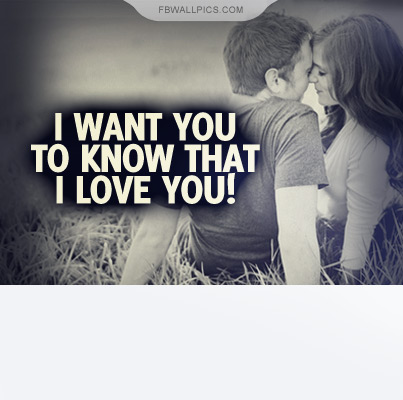 I Want You To Know That I Love You Quote Facebook picture