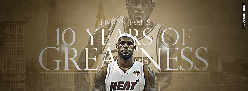 Miami Heat LeBron James 10 Years of Greatness  Facebook cover