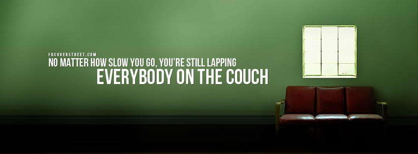Lapping Everybody On The Couch Facebook Cover