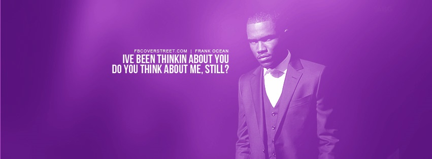 Frank Ocean Do You Think About Me Quote Facebook Cover
