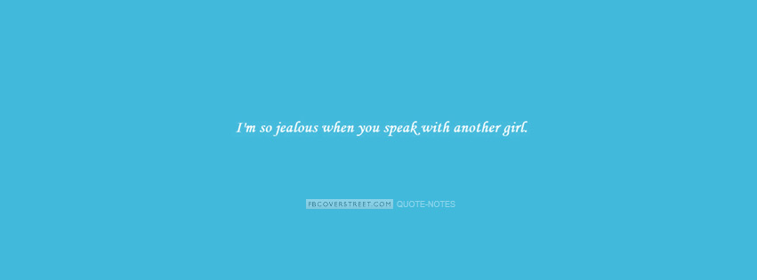 Im So Jealous When You Speak With Another GIrl Facebook cover
