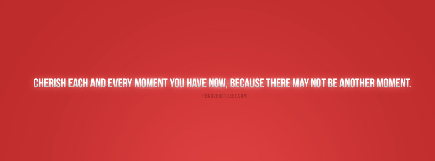 Cherish Each And Every Moment Quote Facebook Cover Fbcoverstreetcom