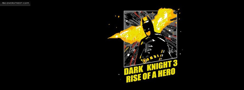 Dark Knight 3 Rise of A Hero 8Bit Facebook cover