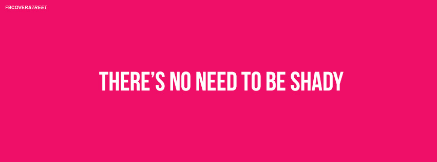 Theres No Need To Be Shady Quote  Facebook Cover