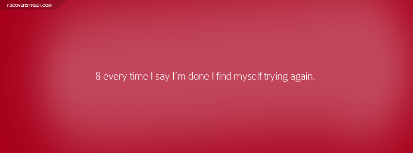 I Find Myself Trying Again Quote Facebook Cover Fbcoverstreetcom