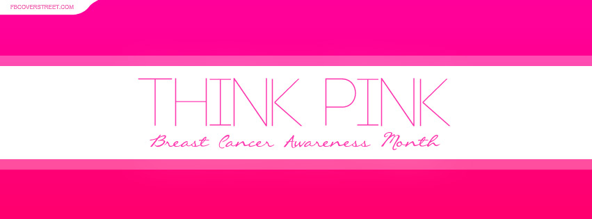 Think Pink Breast Cancer Awareness Month Facebook Cover