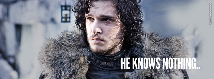 Jon Snow Knows Nothing  Facebook Cover
