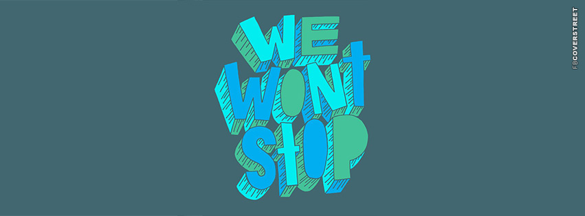 We Wont Stop  Facebook cover