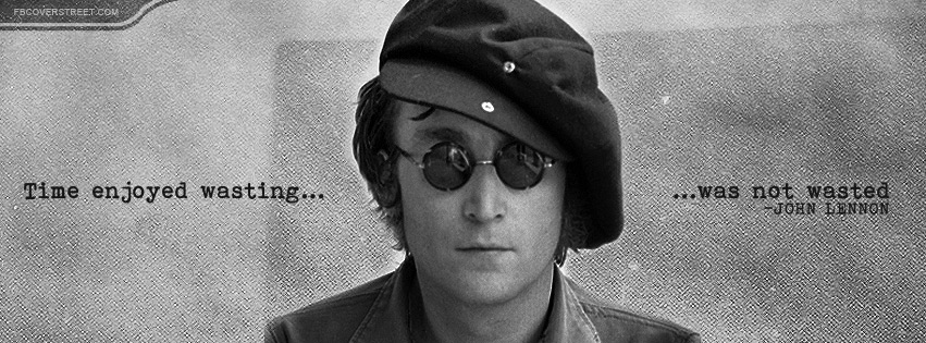 John Lennon Time Enjoyed Wasting Quote Facebook Cover