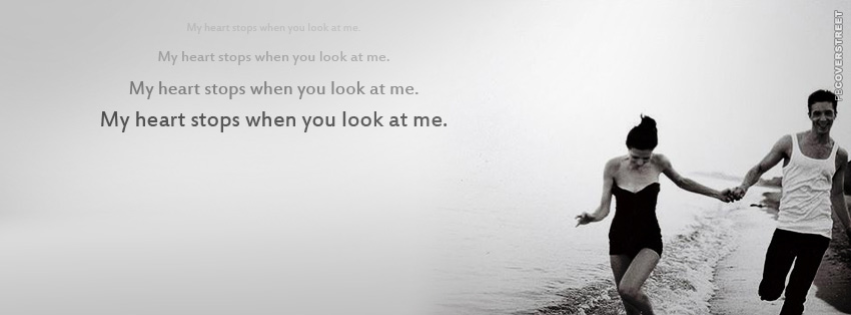 My Heart Stops When You Look At Me  Facebook cover