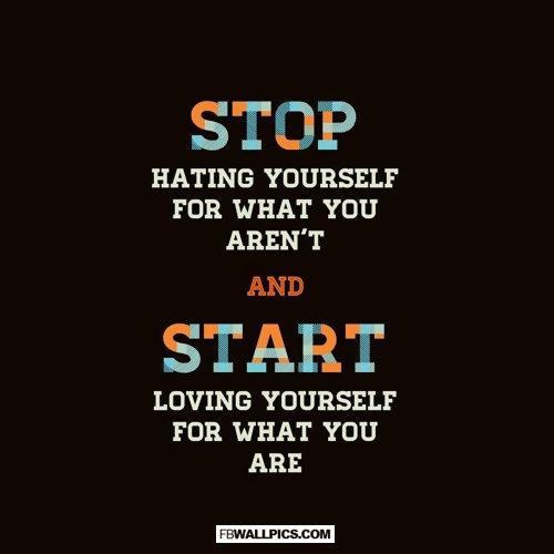 Stop Hating Yourself and Start Loving Yourself  Facebook Pic